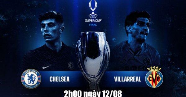 Soi kèo Chelsea vs Villarreal, dự đoán kết quả Chelsea vs Villarreal, 02h00 ngày 12/08