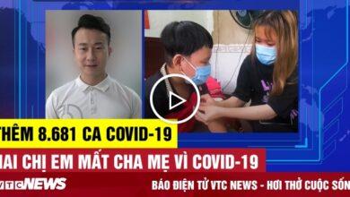 Thêm 8.681 ca COVID-19; Hai chị em mất cha mẹ vì COVID-19