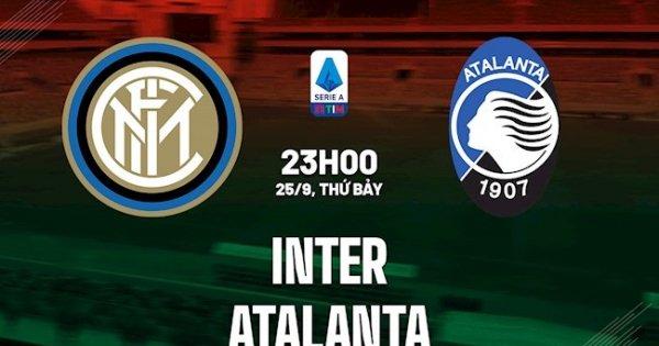 Nhận định, soi kèo nhà cái Inter vs Atalanta (23h00, 25/09) vòng 6 Serie A: Đòi lại ngôi đầu