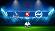Trực tiếp bóng đá Crystal Palace vs Brighton, Premier League, 02:00 28/09/2021
